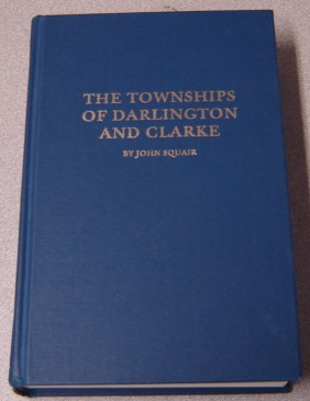 Image for The Townships Of Darlington And Clarke, Including Bowmanville And Newcastle, Province Of Ontario, Canada