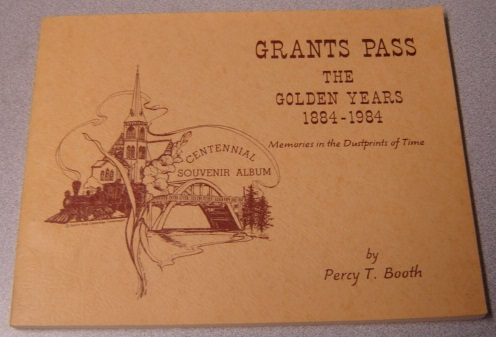Image for Grants Pass: The Golden Years 1884-1984: Memories In The Dustprints Of Time