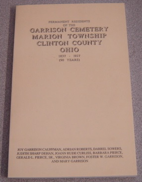 Image for Permanent Residents of the Garrison Cemetery, Marion Township, Clinton County Ohio 1837-1927 (90 Years)
