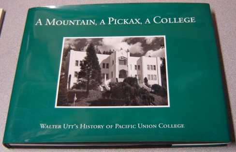 Image for A Mountain, A Pickax, A College: Walter Utt's History Of Pacific Union College, Third Edition