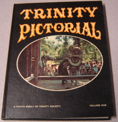 Image for Trinity Pictorial, Volume One (1, I) : A Photo Essay Of Trinity County