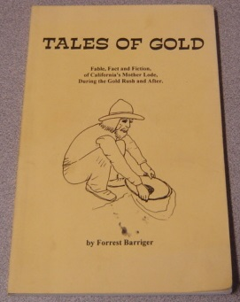 Image for Tales of Gold: Fable, Fact and Fiction, of California's Mother Lode, During the Gold Rush and After.