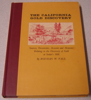 Image for The California Gold Discovery: Sources, Documents, Accounts And Memoirs Relating To The Discovery Of Gold At Sutter's Mill