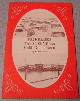Image for Fairbanks: The $200 Million Gold Rush Town - Historical Sketches (1902-1909); Signed
