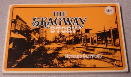 Image for The Skagway Story: A History Of Alaska's Most Famous Gold Rush Town And Some Of The People Who Made That History