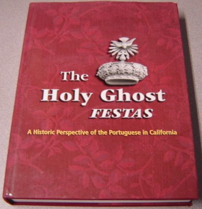 Image for The Holy Ghost Festas: A Historic Perspective Of The Portuguese In California