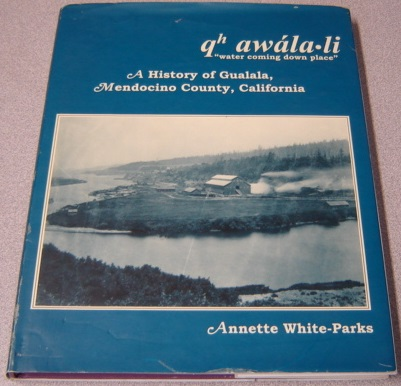 "Image for Qh Awala-li ""Water Coming Down Place"": A History Of Gualala, Mendocino County, California; Signed"