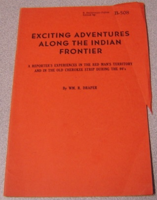 Image for Exciting Adventures Along The Indian Frontier: A Reporter's Experiences In The Red Man's Territory And In The Old Cherokee Strip During The 90's (#B-508)