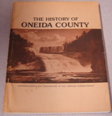 Image for The History Of Oneida County: Commemorating The Bicentennial Of Our National Independence