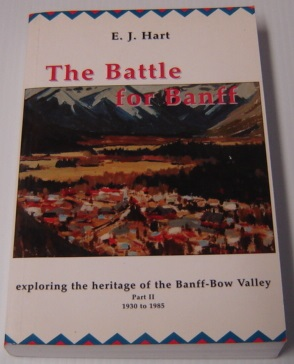 Image for The Battle For Banff : Exploring The Heritage Of The Banff-Bow Valley, Part II, 1930 To 1985