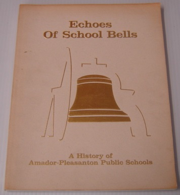 Image for Echoes of School Bells: a History of Amador-Pleasanton Public Schools, 1864-1988