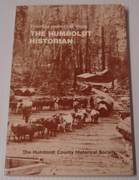 Image for Frontier Moments From The Humboldt Historian -- Selected Historical Chapters As Written By Members Of The Humboldt County Historical Society