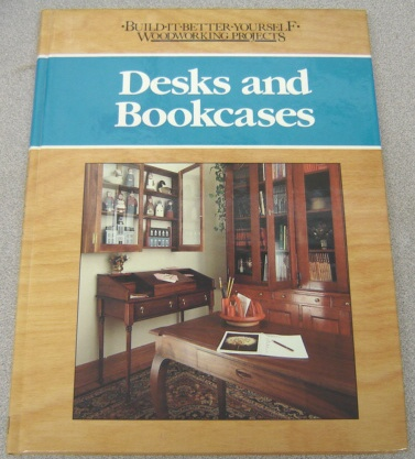 Image for Desks and Bookcases (Build-It-Better-Yourself Woodworking Projects Ser.)