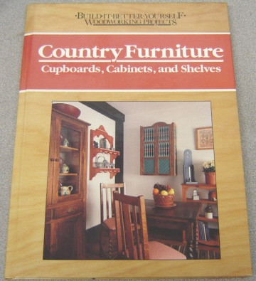 Image for Country Furniture: Cupboards, Cabinets, and Shelves (Build-It-Better-Yourself Woodworking Projects Ser.)