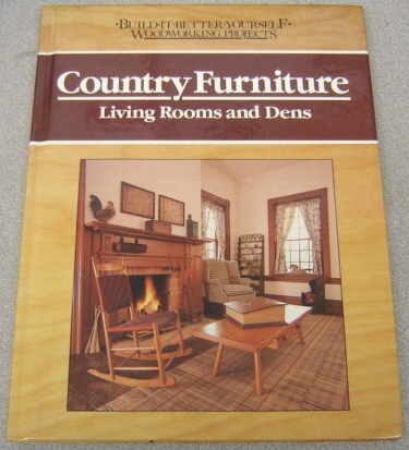 Image for Country Furniture: Living Rooms and Dens (Build-It-Better-Yourself Woodworking Projects Ser.)