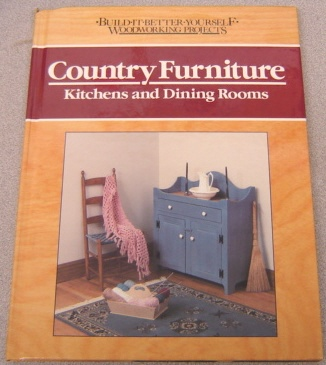 Image for Country Furniture: Kitchens and Dining Rooms (Build-It-Better-Yourself Woodworking Projects Ser.)