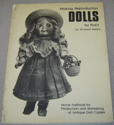 Image for Making Reproduction Dolls For Profit:  Home Methods for Production and Marketing of Antique Doll Copies