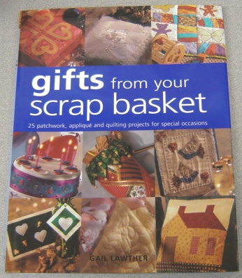 Image for Gifts from Your Scrap Basket : 25 Patchwork, Applique and Quilting Projects for Special Occasions