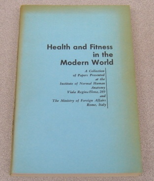 Image for Health & Fitness In The Modern World:   A Collection of Papers Presented at the Institute of Normal Human Anatomy: Viala Regina Elena, 289 and the Ministry of Foreign Affairs Rome, Italy