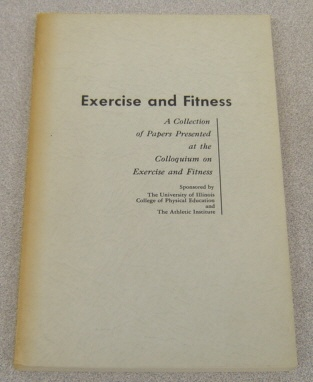 Image for Exercise And Fitness: A Collection Of Papers Presented At The Colloquium On Exercise And Fitness