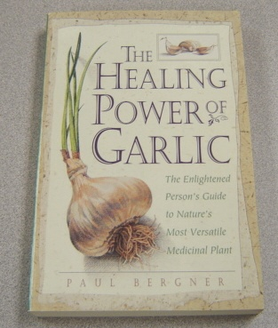 Image for The Healing Power of Garlic: The Enlightened Person's Guide to Nature's Most Versatile Medicinal Plant