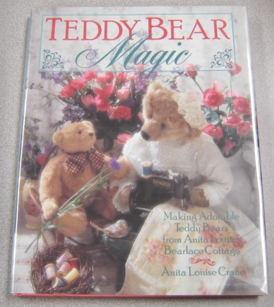 Image for Teddy Bear Magic: Making Adorable Teddy Bears from Anita Louise's Bearlace Cottage