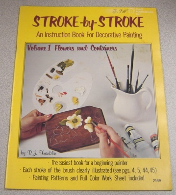 Image for Stroke By Stroke, An Instruction Book For Decorative Painting, Volume I: Flowers And Containers