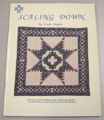 Image for Scaling Down: Patterns And Techniques For 11 Small Scale Quilts For The Rotary Cutter And Your Sewing Machine