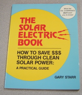 Image for The Solar Electric Book: How To Save $$$ Through Solar Power : A Practical Guide