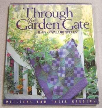 Image for Through the Garden Gate: Quilters and Their Gardens