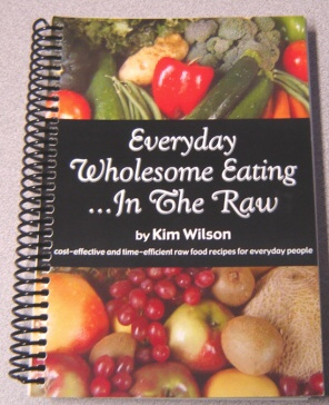 Image for Everyday Wholesome Eating...in The Raw: Cost-effective & Time-efficient Raw Food Recipes For Everyday People