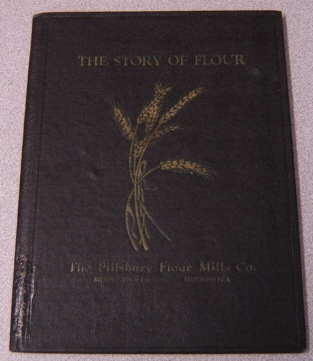 Image for The Story of Flour: Compiled and Published For Use as a Text on Wheat & Flour Production