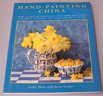 Image for Hand-Painting China: How to Design and Paint Your Own Beautiful Ceramics, Without the Need for Kiln-Firing