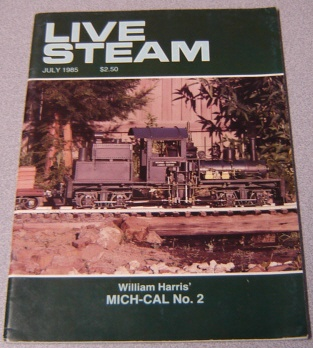 Image for Live Steam, July 1985, William Harris' MICH-CAL No. 2, Volume 19, Number 7