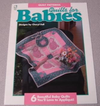 Image for Quilts For Babies: 6 Beautiful Baby Quilts You'll Love To Applique