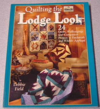 Image for Quilting the Lodge Look: 24 Quilts, Wallhangings, and Companion Projects in Patchwork and Wildlife Applique (Granola Girl Designs)