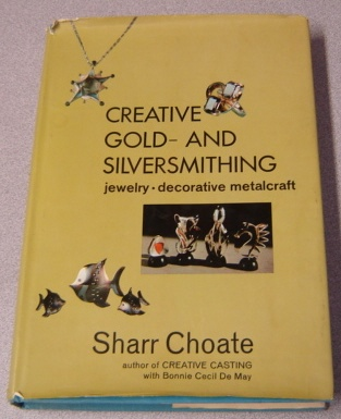Image for Creative Gold- & Silversmithing: Jewelry, Decorative Metalcraft