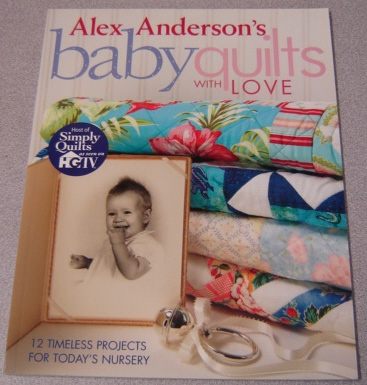 Image for Alex Anderson's Baby Quilts with Love: 12 Timeless Projects for Today's Nursery