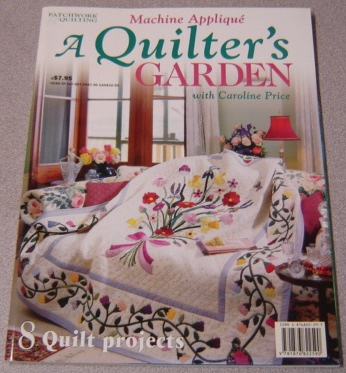 Image for A Quilter's Garden: Machine Applique With Caroline Price: 8 Quilt Projects (Australian Patchwork & Quilting Ser.)