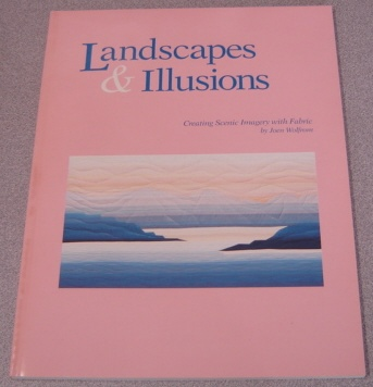 Image for Landscapes & Illusions: Creating Scenic Imagery In Fabric