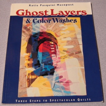 Image for Ghost Layers & Color Washes: Three Steps To Spectacular Quilts; Signed