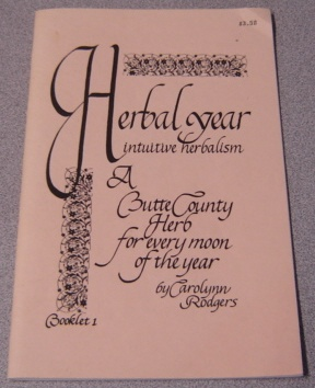 Image for Herbal Year: Intuitive Herbalism, A Butte County Herb For Every Moon Of The Year