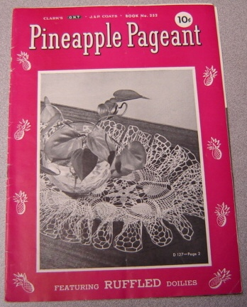 Image for Pineapple Pageant: Featuring Ruffled Doilies (Clark's O. N. T. & J & P Coats Book No. 252)