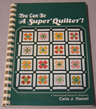 Image for You Can Be A Super Quilter: A Teach Yourself Manual For Beginners