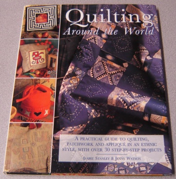 Image for Quilting Around The World: A Practical Guide To Quilting, Patchwork & Applique In An Ethnic Style