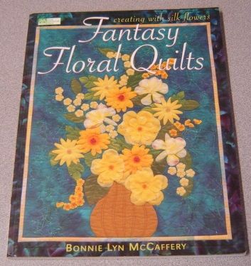 Image for Fantasy Floral Quilts: Creating With Silk Flowers