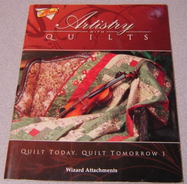 Image for Artistry with Quilts: Quilt Today, Quilt Tomorrow I (Quilt Wizard)