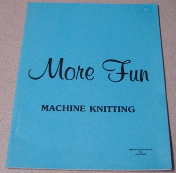 Image for More Fun Machine Knitting: Machine Knit Patterns