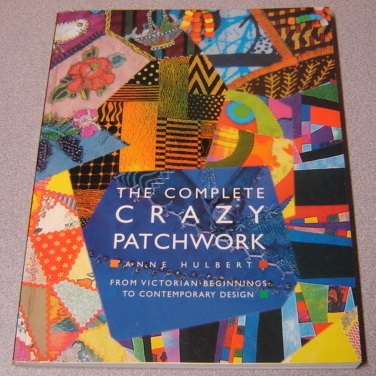 Image for The Complete Crazy Patchwork: From Victorian Beginnings To Contemporary Design