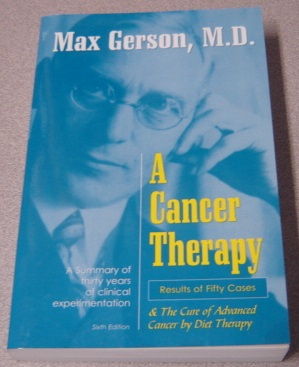 Image for A Cancer Therapy: Results Of Fifty Cases And The Cure Of Advanced Cancer By Diet Therapy, 6th Edition